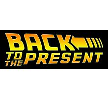 Back to the present Photographic Print