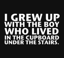 I Grew Up With The Boy Who Lived In The Cupboard Under The Stairs