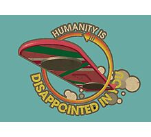 Humanity is Disappointed in You Photographic Print