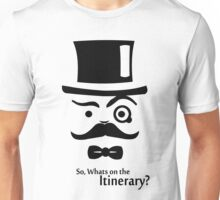 So, Whats on the Itinerary? Unisex T-Shirt