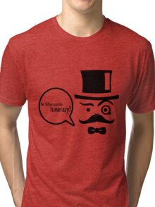 So, Whats on the Itineray? Tri-blend T-Shirt