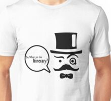 So, Whats on the Itineray? Unisex T-Shirt