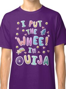 """Whee!"" in Ouija Classic T-Shirt"