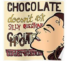 Chocolate Doesn't Ask Silly Questions, Chocolate Understands Poster