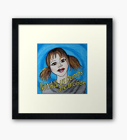 Not All Us Dumbs Are Blonde Framed Print