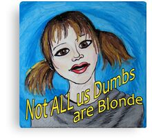Not All Us Dumbs Are Blonde Canvas Print