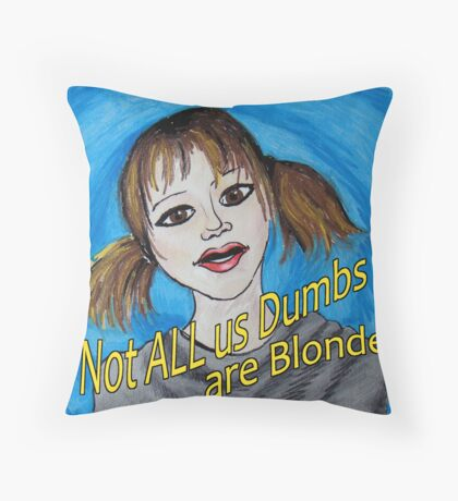 Not All Us Dumbs Are Blonde Throw Pillow