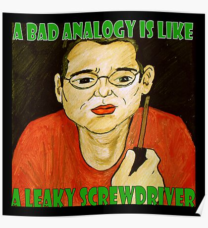 A Bad Analogy Is Like A Leaky Screwdriver Poster
