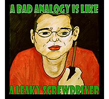 A Bad Analogy Is Like A Leaky Screwdriver Photographic Print
