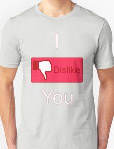 I Dislike You (Facebook parody) Unisex T-Shirt