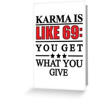 Karma IS Like 69 Greeting Card