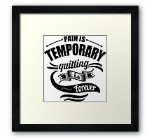 Pain Is Temporary Quitting Is Forever Gym Framed Print