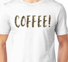 coffee! Unisex T-Shirt