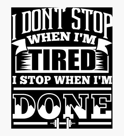 I Don't Stop When I'm Tired I Stop When I'm Done Gym Photographic Print