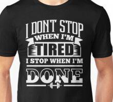 I Don't Stop When I'm Tired I Stop When I'm Done Gym Unisex T-Shirt