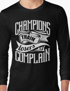 Champions Train Losers Complain Gym Sports Long Sleeve T-Shirt