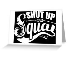 Shut Up And Squat Gym Fitness Greeting Card