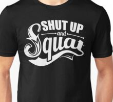 Shut Up And Squat Gym Fitness Unisex T-Shirt