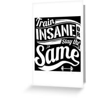 Train Insane Or Stay The Same Gym Fitness Greeting Card