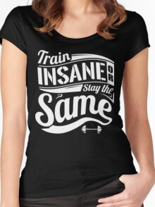 Train Insane Or Stay The Same Gym Fitness Women's Fitted Scoop T-Shirt