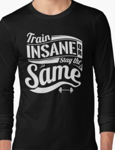 Train Insane Or Stay The Same Gym Fitness Long Sleeve T-Shirt