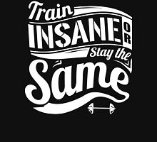 Train Insane Or Stay The Same Gym Fitness Unisex T-Shirt