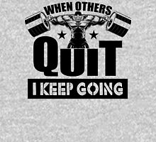 When Others Quit I Keep Going Gym Unisex T-Shirt