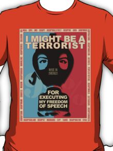 I MIGHT BE A TERRORIST FOR..... T-Shirt