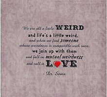 Seuss Quote ~ We are all a little weird   Pink by Jennifer Hughey