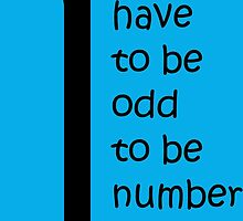 You have to be odd to be number one. by MHen