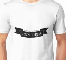 If You Can't Beat Them, Join Them Unisex T-Shirt