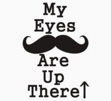 My Eyes Are Up Here Mustache by Fastlines49s