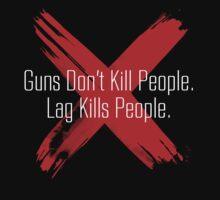 Guns don't kill people, lag kills people