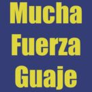 Mucha Fuerza Guaje by vincef71