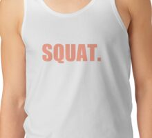 SQUAT. That's all. Tank Top