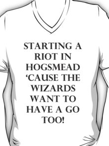 Starting a Riot in Hogsmead  T-Shirt