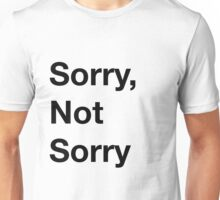 Sorry, not sorry Unisex T-Shirt