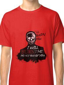 I'll Burn You Classic T-Shirt