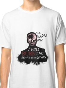 I'll Burn You Classic T-Shirt