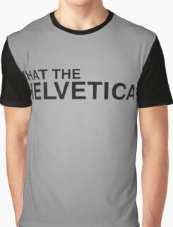 What the Helvetica? Graphic T-Shirt