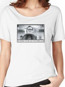 Too Darn Loud Women's Relaxed Fit T-Shirt