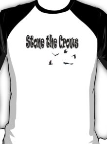Stone The Crows  T-Shirt
