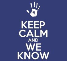 Keep Calm and We Know by xarispa