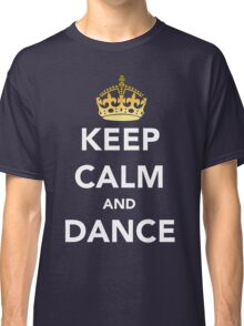 Keep Calm and Dance! - Crowned Classic T-Shirt