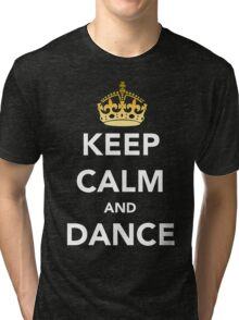 Keep Calm and Dance! - Crowned Tri-blend T-Shirt