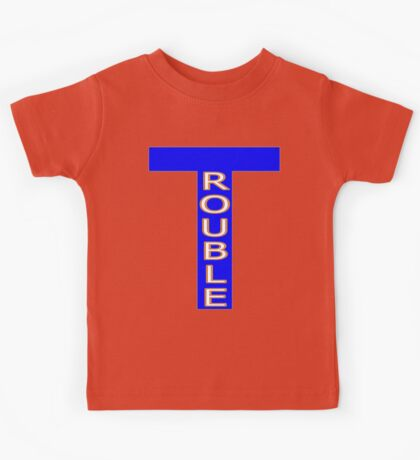 Trouble with a capital T Kids Tee