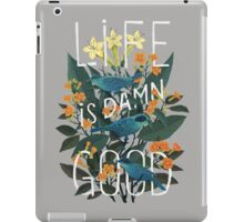 Life is damn good iPad Case/Skin
