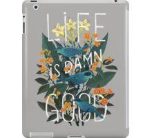 Life is damn good iPad Case/Skin