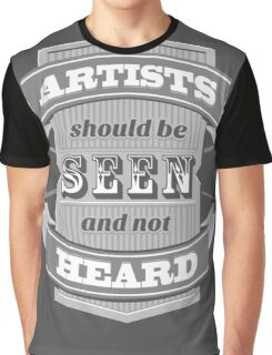 Artists Should Be Seen and Not Heard Graphic T-Shirt
