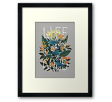 Life is damn good Framed Print